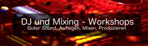 DJ und Mix Workshops